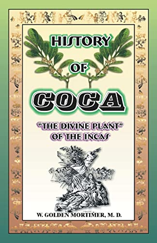 History of Coca: The Divine Plant of: Mortimer M.D., W
