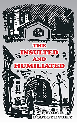The Insulted and Humiliated: Fyodor Dostoevsky