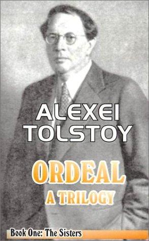 The Ordeal: A Trilogy - Book 1: The Sisters (0898751268) by Alexei Tolstoy; Tatiana Litvinov; Ivy Litvinov; Alexei Tolstoi