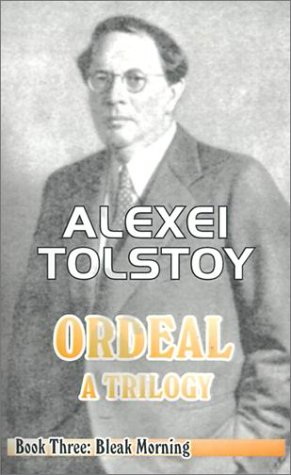 The Ordeal: A Trilogy - Book Three: Bleak Morning (0898751284) by Alexei Tolstoy; Tatiana Litvinov; Ivy Litvinov; Alexei Tolstoi