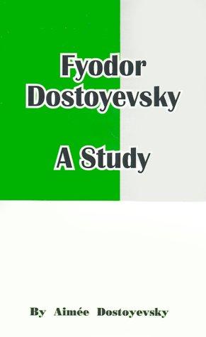 Fyodor Dostoyevsky: A Study: Dostoyevsky, Aimee