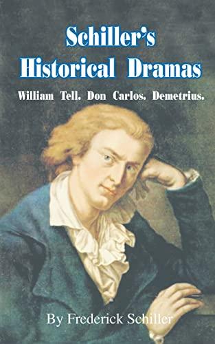 Schiller's Historical Dramas: William Tell, Don Carlos,