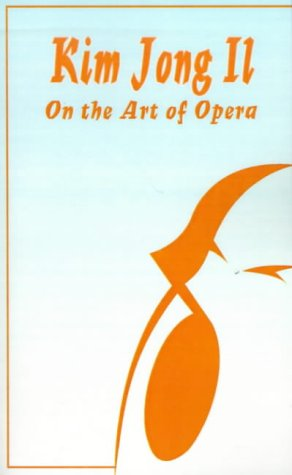 9780898752038: Kim Jong Il On The Art of Opera: Talk to Creative Workers in the Field of Art and Literature September 4-6, 1974