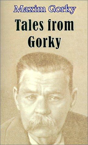 Tales from Gorky: Gorky, Maxim