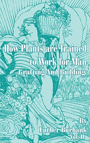 9780898752915: How Plants Are Trained to Work for Man: Grafting and Budding