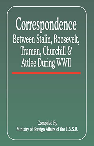 Correspondence Between Stalin, Roosevelt, Truman, Churchill and: Franklin D. Roosevelt;
