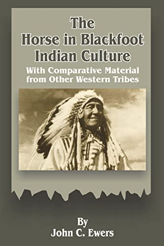 The Horse in Blackfoot Indian Culture: With Comparative Material from Other Western Tribes: John C....