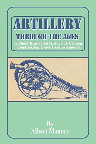 9780898754469: Artillery Through the Ages: A Short Illustrated History of Cannon, Emphasizing Types Used in America (National Park Service Interpretive Series History)