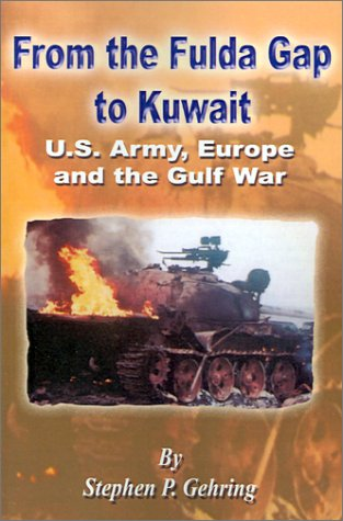 9780898755244: From the Fulda Gap to Kuwait: U.S. Army, Europe and the Gulf War