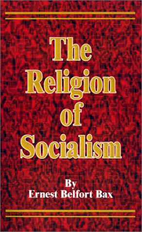 The Religion of Socialism: Being Essays in Modern Socialist Criticism (9780898755589) by Ernest Belfort Bax