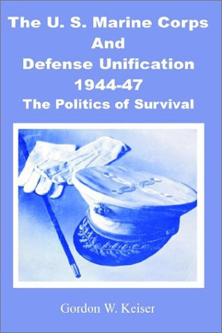 9780898758047: The U.S. Marine Corps and Defense Unification 1944-47: The Politics of Survival