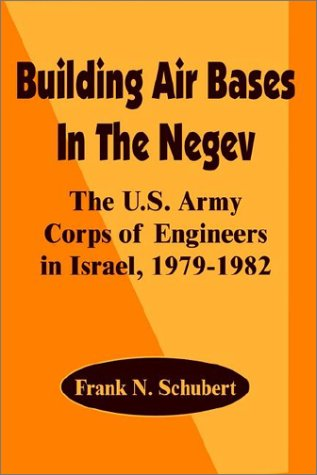 Building Air Bases in the Negev: The U. S. Army Corps of Engineers in Israel, 1979 - 1982