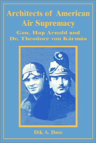 9780898758610: Architects of American Air Supremacy: General Hap Arnold and Dr. Theodore Von Krmn