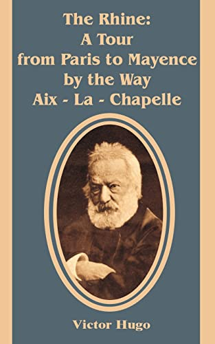 The Rhine: A Tour from Paris to Mayence by the Way Aix - LA - Chapelle with an Account of Its ...