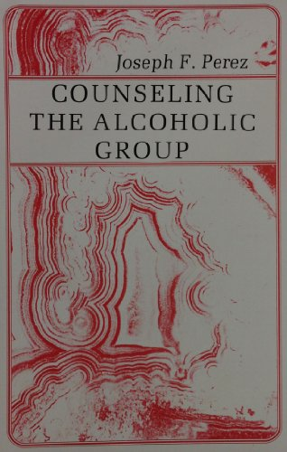 Counseling the Alcoholic Group: Perez, Joseph F.