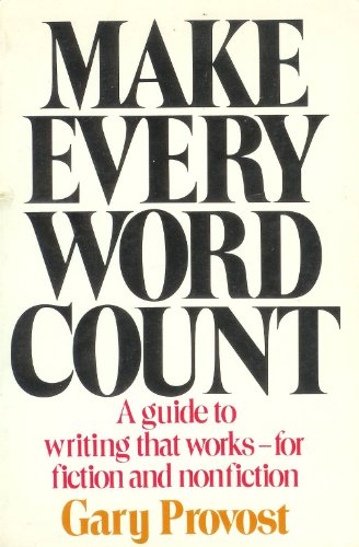 9780898790405: Make Every Word Count: A Guide to Writing That Works--For Fiction and Nonfiction