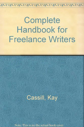 The Complete Handbook for Freelance Writers: Cassill, Kay