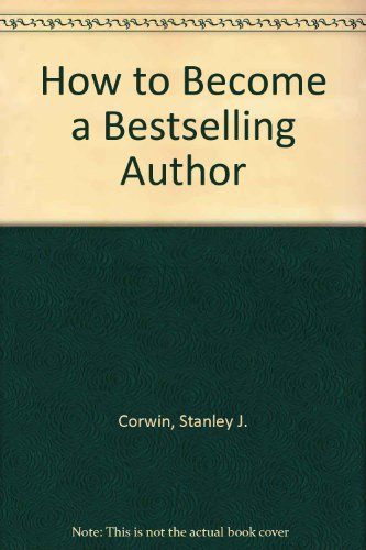 How to Become a Bestselling Author: Corwin, Stanley J.