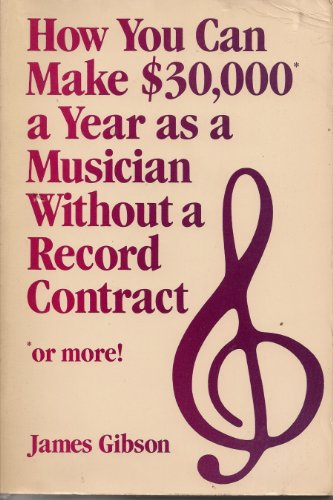 How You Can Make $30,000 As a Musician Without a Record Contract: Gibson, James R.