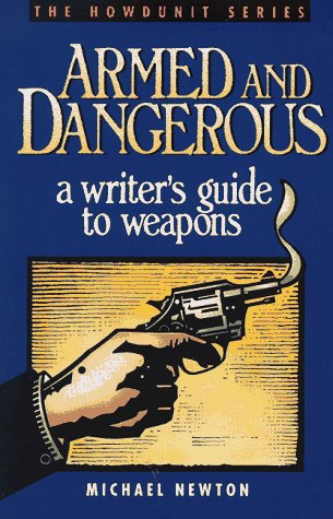 9780898793703: Armed and Dangerous: A Writer's Guide to Weapons (Howdunit Series)