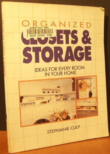 Organized Closets and Storage: Ideas for Every Room in Your House: Culp, Stephanie