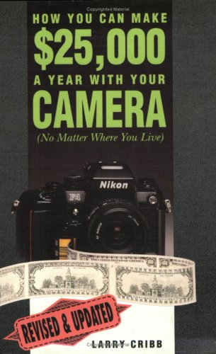 How You Can Make $25,000 a Year With Your Camera (No Matter Where You Live): Larry Cribb