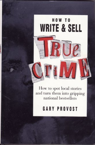 9780898794465: How to Write and Sell True Crime: How to Spot Local Stories and Turn Them into Gripping National Bestsellers