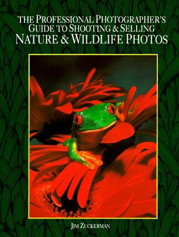 Professional Photographer's Guide to Shooting and Selling Nature and Wildlife Photos (0898794609) by Zuckerman, Jim