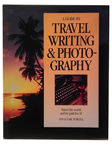 Guide to Travel Writing and Photography: Ann Purcell