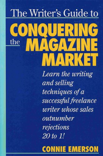 The Writer's Guide to Conquering the Magazine Market: Emerson, Connie