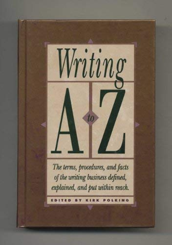 9780898795561: Writing A to Z: The Terms, Procedures, and Facts of the Writing Business Defined, Explained, and Put Within Reach