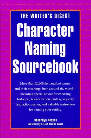 The Writer's Digest Character Naming Sourcebook: Sherrilyn Kenyon, Hal Blythe, Charlie Sweet
