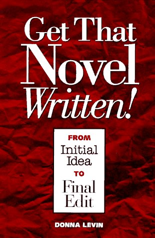 9780898796964: Get That Novel Written! From Initial Idea to Final Edit