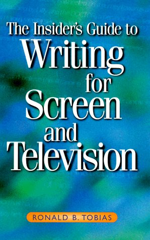 The Insider's Guide to Writing for Screen and Television: Tobias, Ronald B.