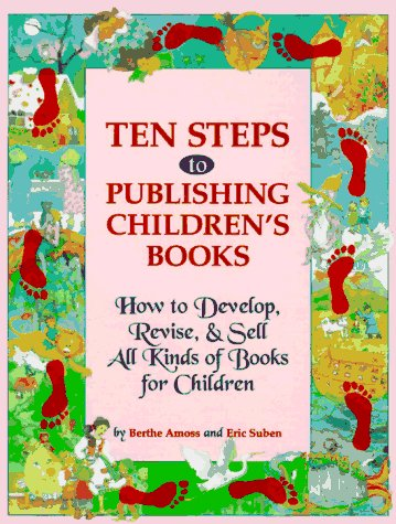 Ten Steps to Publishing Children's Books: How to Develop, Revise & Sell All Kinds of Books for Children (9780898798050) by Berthe Amoss; Eric Suben
