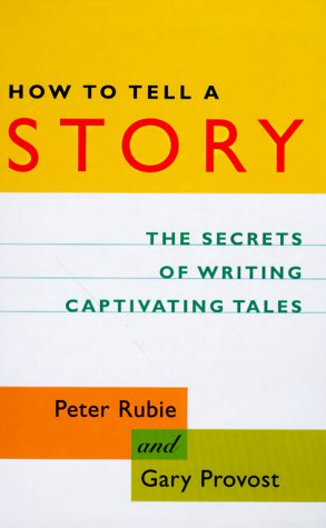 How to Tell a Story: The Secrets of Writing Captivating Tales (9780898798098) by Rubie, Peter; Provost, Gary