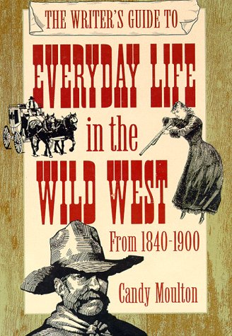 9780898798708: The Writer's Guide to Everyday Life in the Wild West (WRITER'S GUIDE TO EVERYDAY LIFE SERIES)