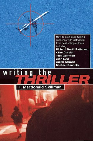 Writing the Thriller: How to Craft Page-Turning Suspense with Instruction from Best-Selling Authors...