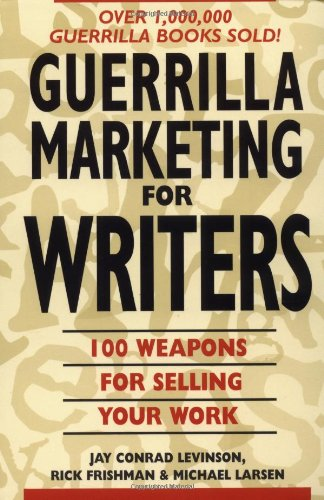 Guerrilla Marketing for Writers : 100 Weapons