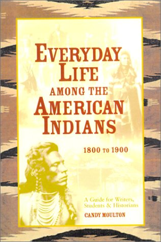 Everyday Life Among the American Indians: 1800: Moulton, Candy