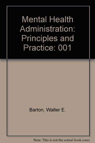 Mental Health Administration: Principles and Practice Volume 1: Walter E. Barton