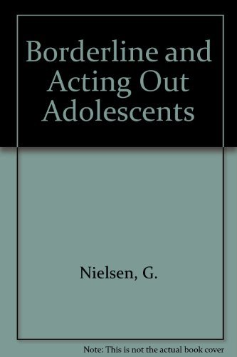9780898851090: Borderline and Acting-Out Adolescents: A Developmental Approach
