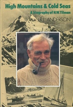 High Mountains and Cold Seas: A Biography of H.W. Tilman: Anderson, J. R. L. (Tilman, H.W.)