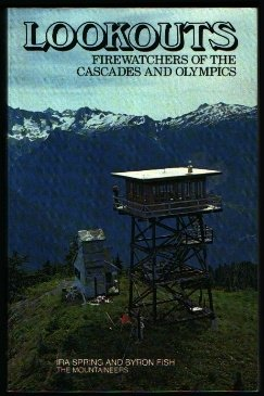 Lookouts: Firewatchers of the Cascades and Olympics (0898860148) by Spring, Ira