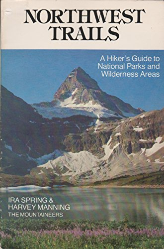 Northwest Trails: A Hiker's Guide to National Parks and Wilderness Areas (9780898860375) by Ira Spring; Harvey Manning