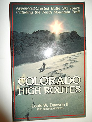 Colorado High Routes: Aspen-Vail-Crested Butte Ski Tours: Dawson, Louis W.