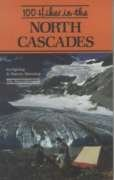 100 hikes in the North Cascades: Mt. Baker area, North Cascades NP, Ross Lake NRA, Pasayten ...