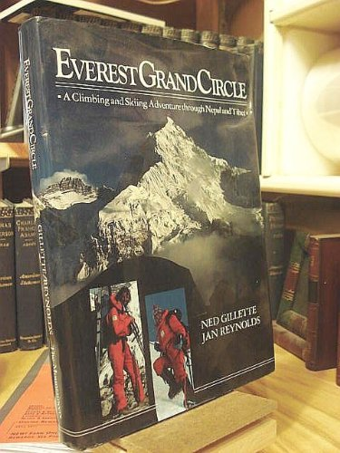 Everest Grand Circle: A Climbing and Skiing Adventure through Nepal and Tibet.: Gillette, Ned and ...