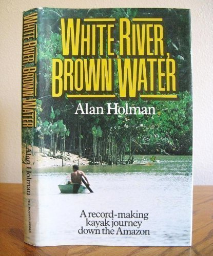 9780898861136: White River, Brown Water: A Record-Making Kayak Journey Down the Amazon