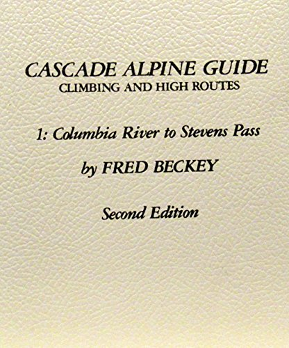 9780898861273: Cascade Alpine Guide: Climbing and High Routes : Columbia River to Stevens Pass